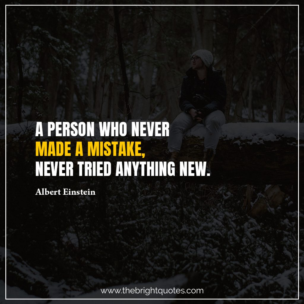 Short Motivational Quotes-A person who never made a mistake never tried anything new.-Albert Einstein