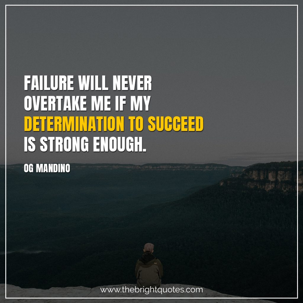 Short Motivational Quotes-Failure will never overtake me if my determination to succeed is strong enough.-Og Mandino