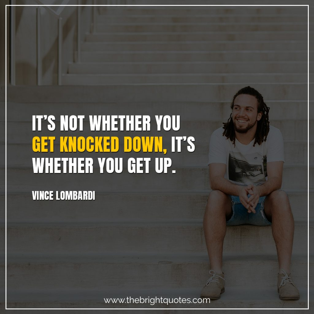 Short Motivational Quotes-It's not whether you get knocked down, it's whether you get up.-Vince Lombardi