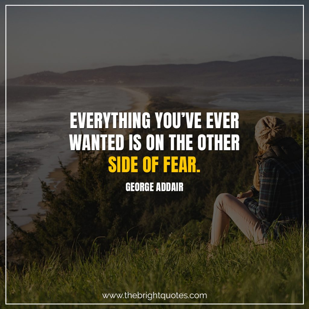 Short Motivational Quotes-Everything you've ever wanted is on the other side of fear.-George Addair