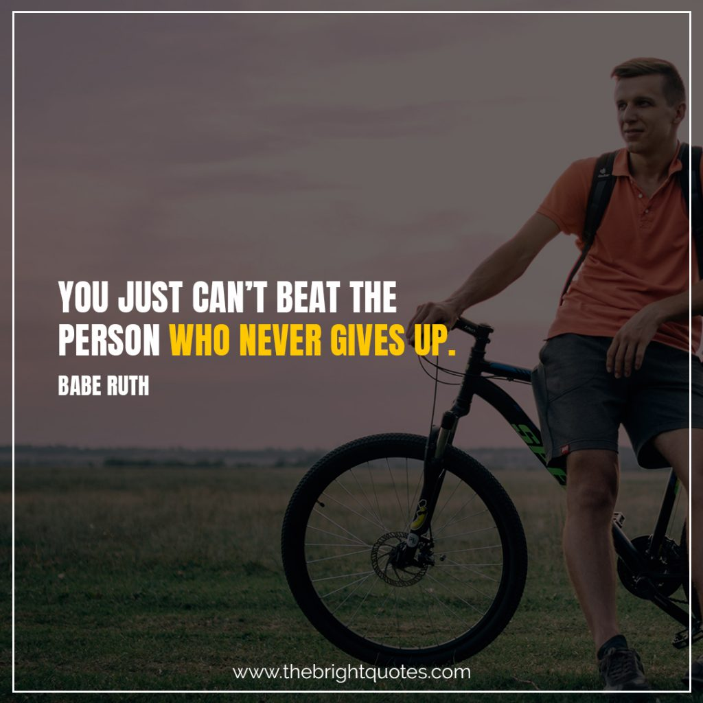 Short Motivational Quotes-You just can't beat the person who never gives up.-Babe Ruth
