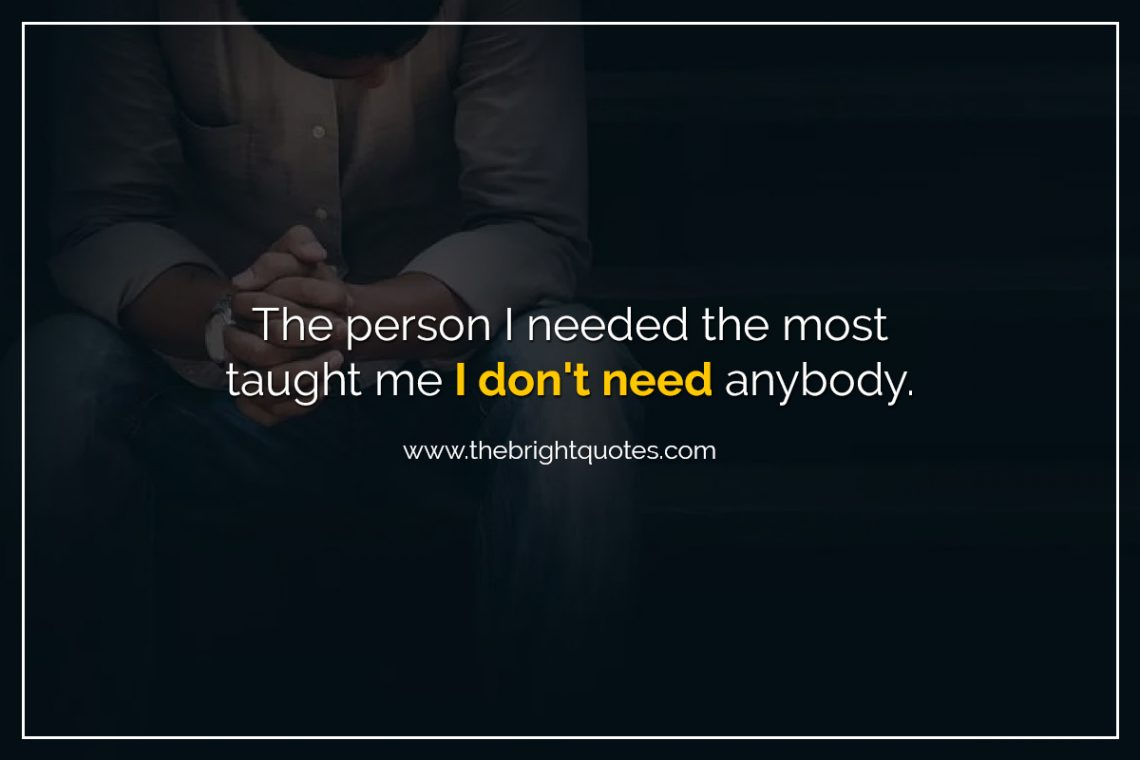 The person I needed the most taught me I dont need | The ...