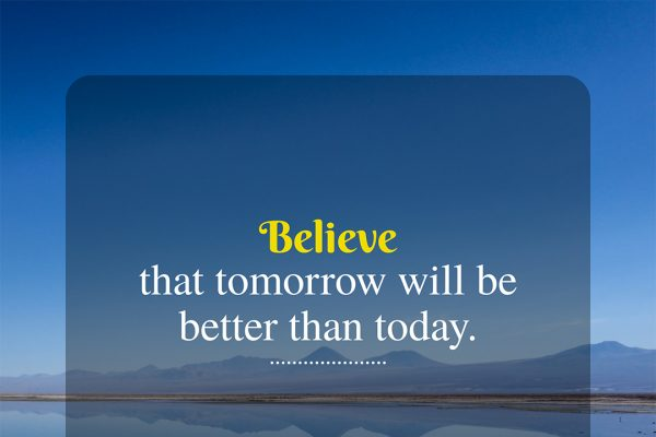 believe that tomorrow will be better than today