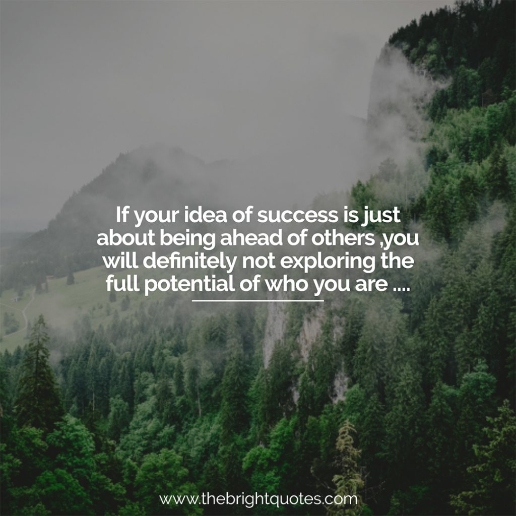 if your idea of success is just about being ahead of others