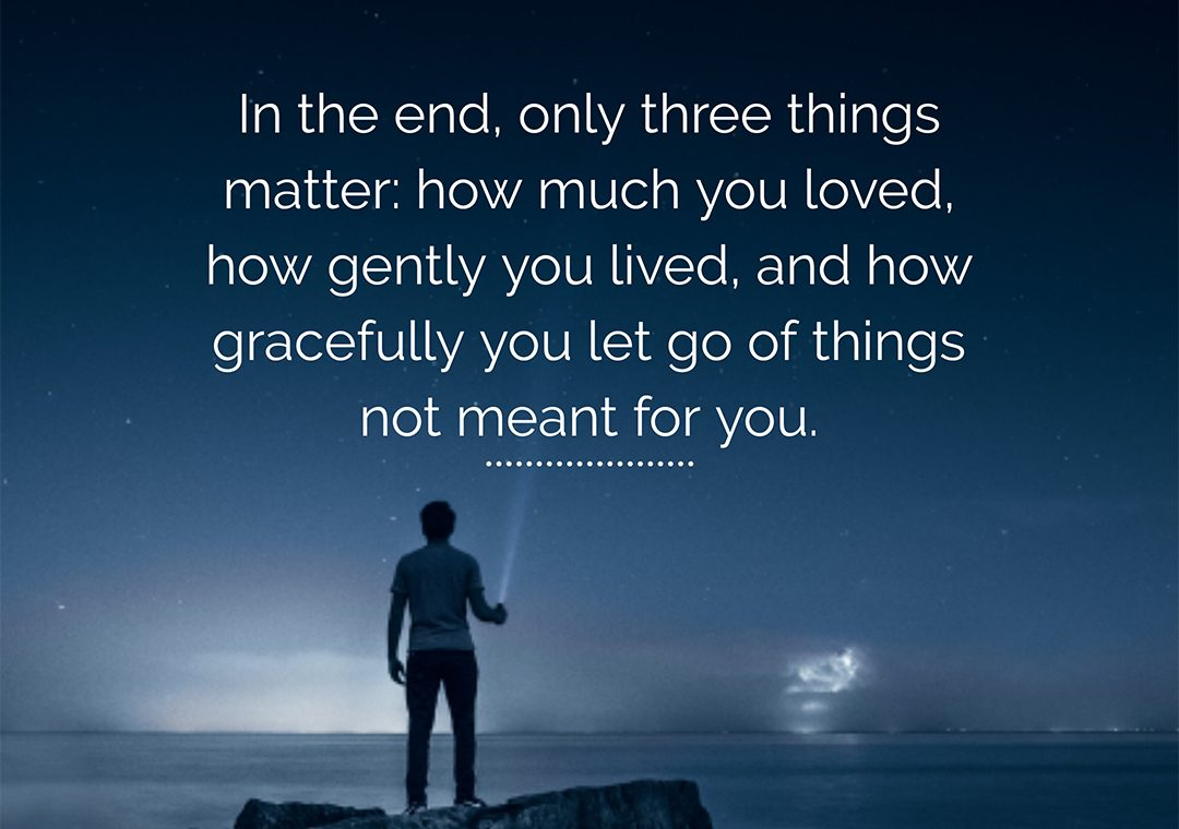 in the end only these things matter