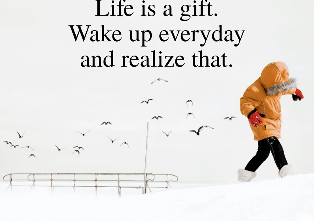 life is a gift wake up everyday