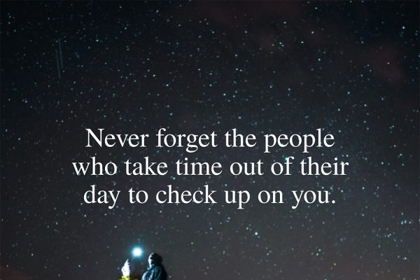 never forget the people who take time out of their day to check