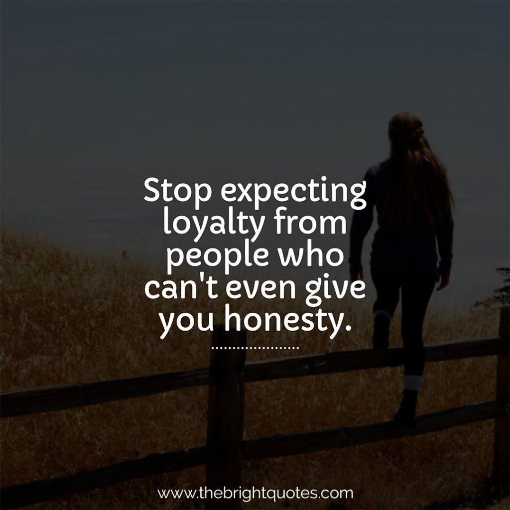 Stop expecting loyalty from people quote