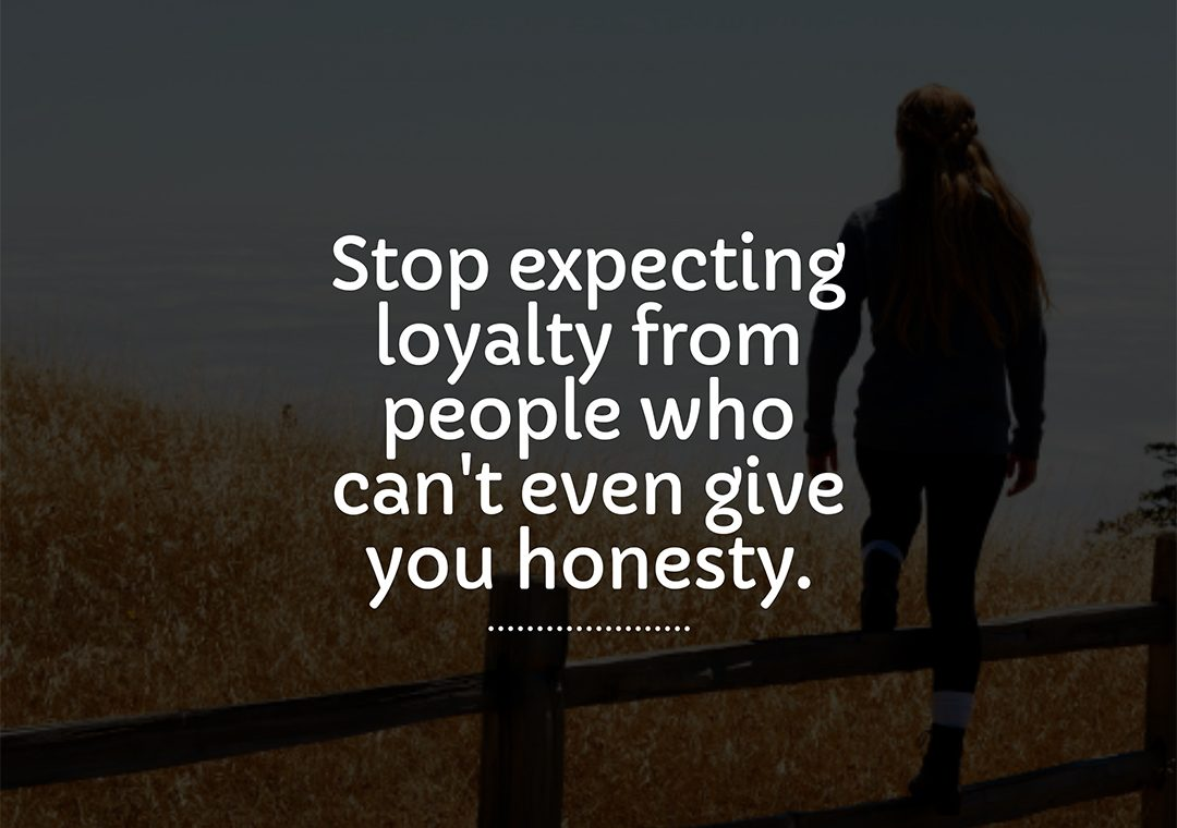 stop expecting loyalty from people