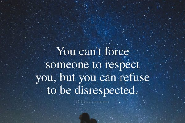 you can't force someone to respect you