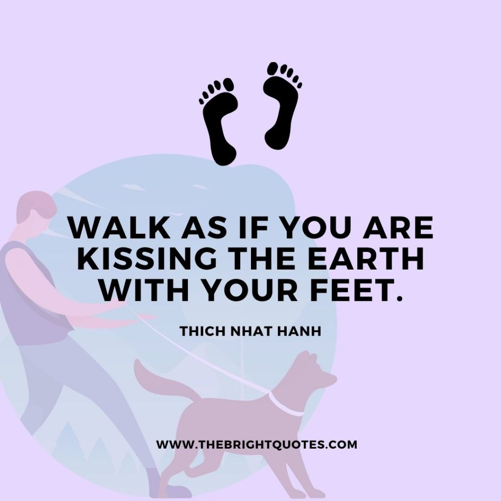 walk as if you are kissing the earth
