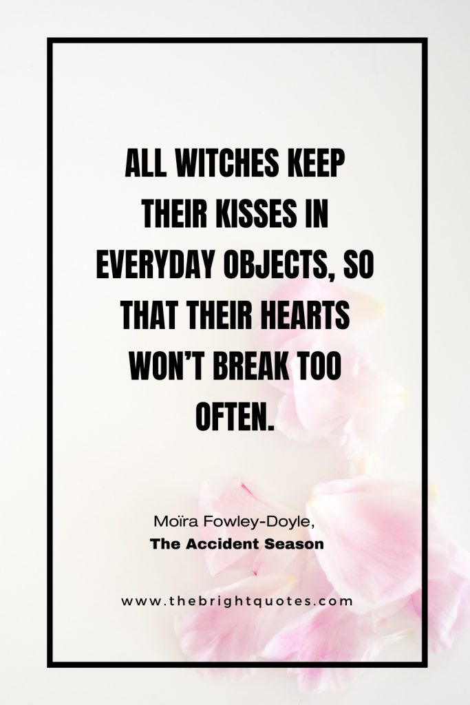 All witches keep their kisses Moïra Fowley-Doyle, The Accident Season