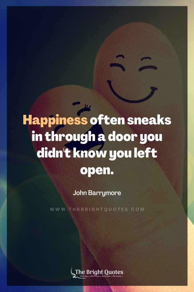 Happiness often sneaks in through a door you didn't know you left open quote