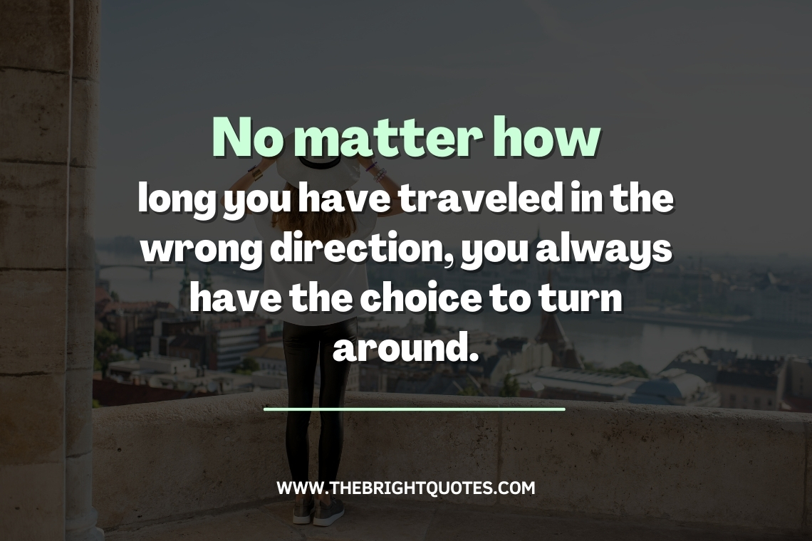 No matter how long you have traveled in the wrong direction, you always have the choice to turn around. featured image