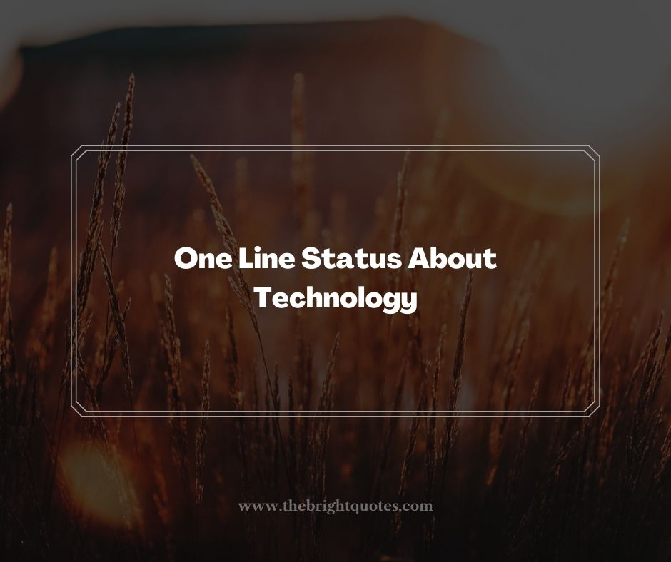 One Line Status About Technology