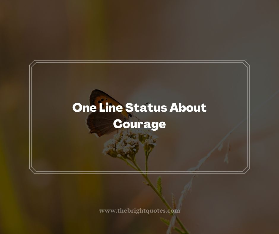 One Line Status About Courage