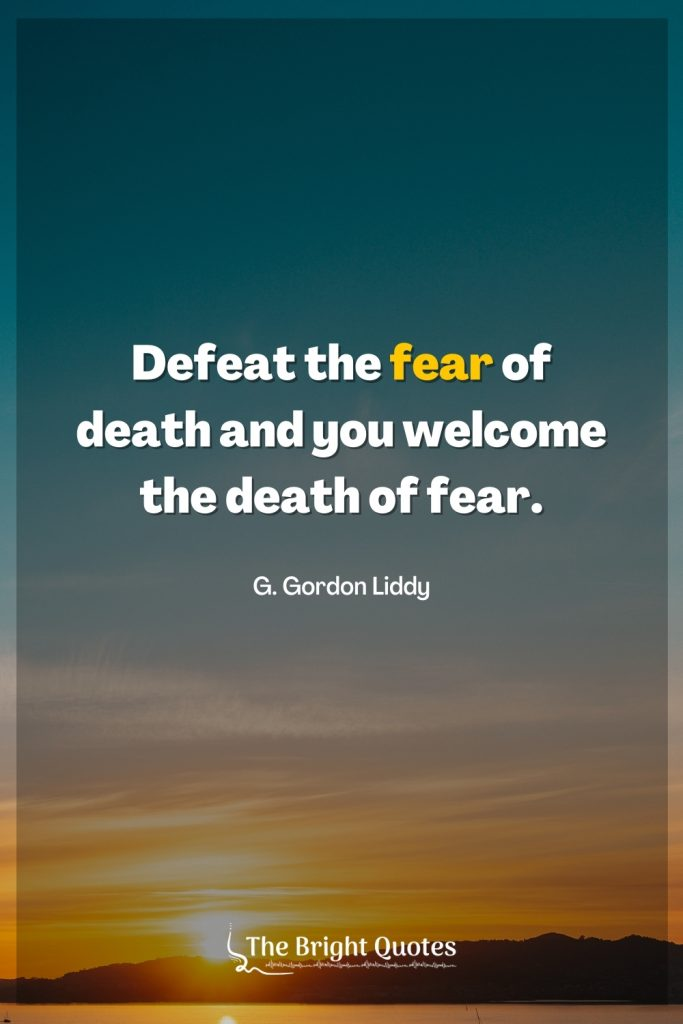 Defeat the fear of death and you welcome the death of fear.