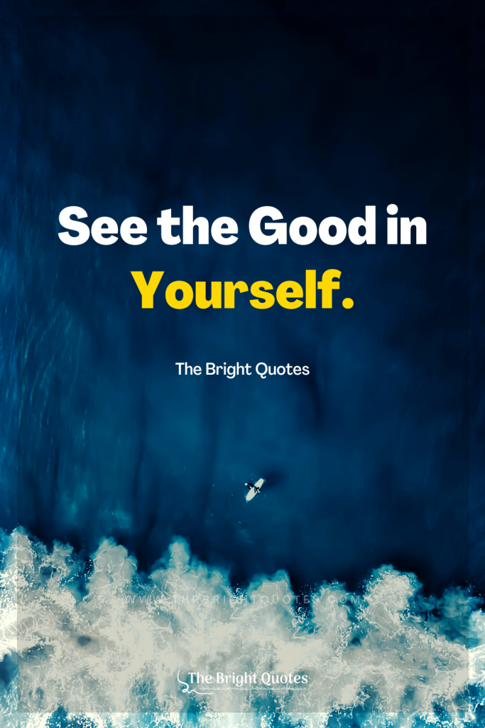 See the Good in Yourself quote by the bright quotes