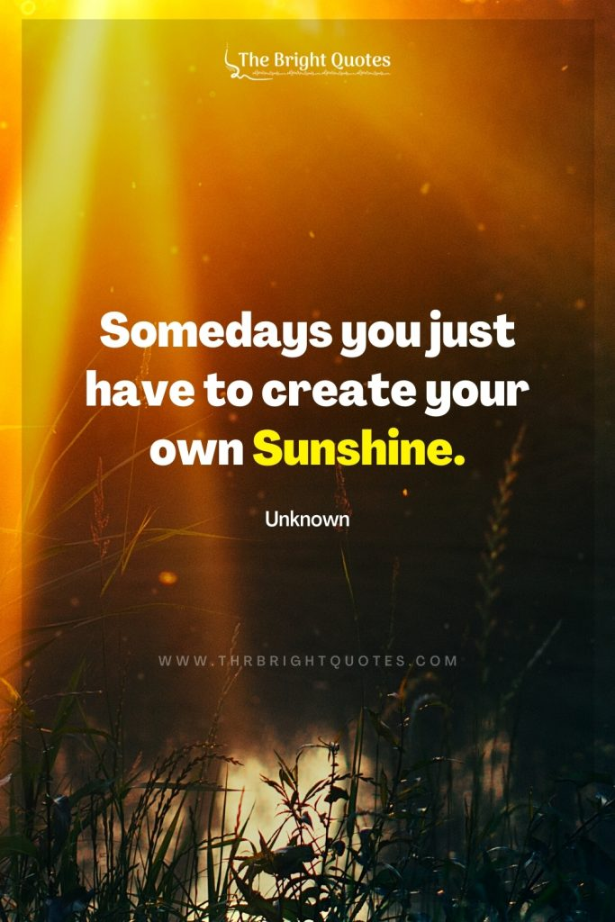Somedays you just have to create your own Sunshine quote