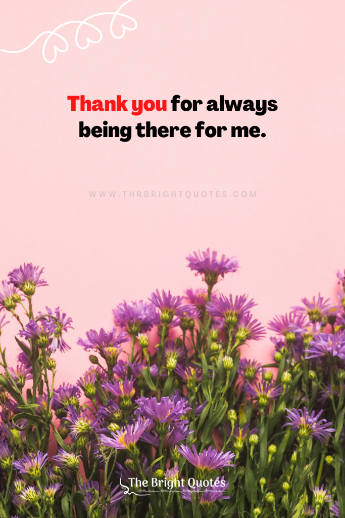Thank you for always being there for me.