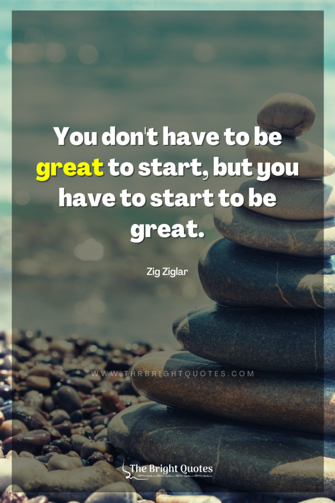 You don't have to be great to start, but you have to start to be great quote