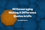 40 Encouraging Making A Difference Quotes in Life featured image