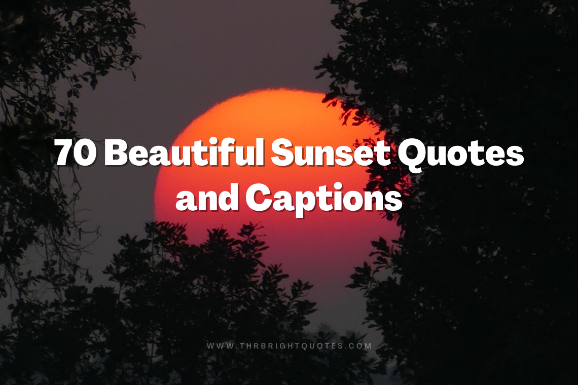 70 [Perfect] Beautiful Sunset Quotes & Captions