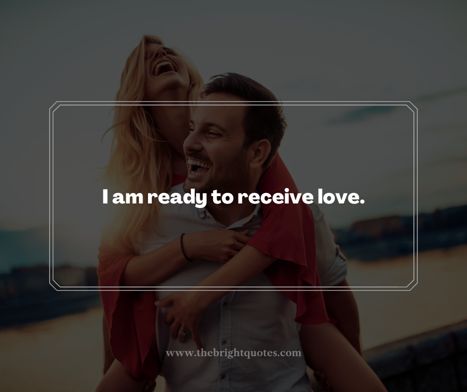I am ready to receive love.