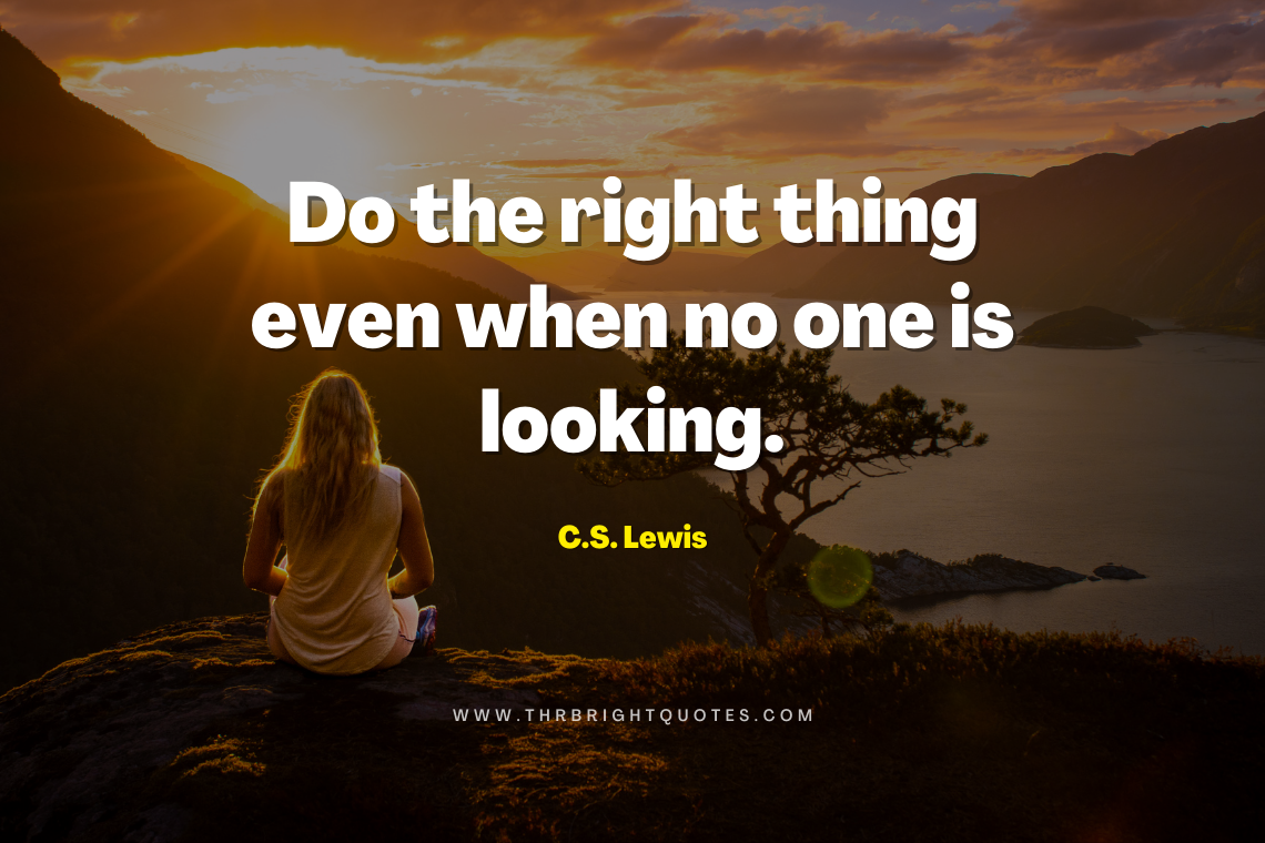 Do the right thing even when no one is looking (1)