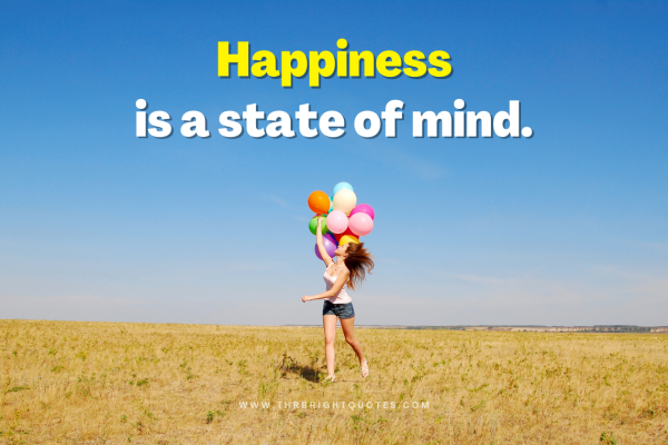 Happiness is a state of mind.