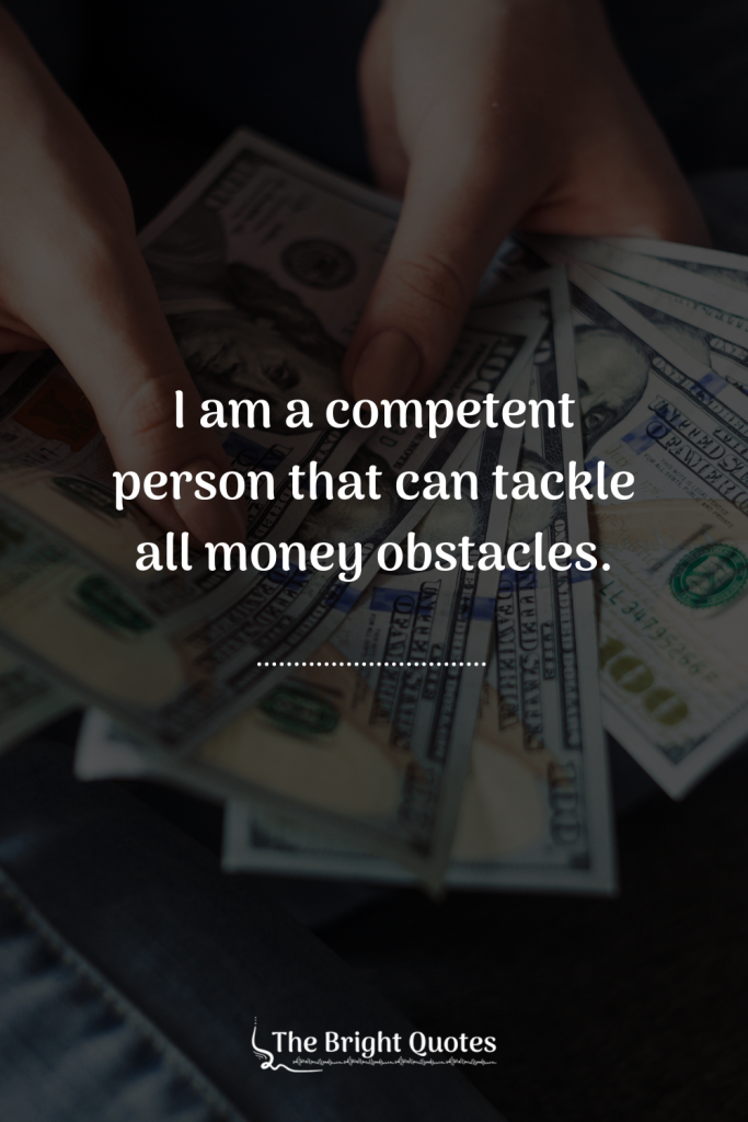 I am a competent person that can tackle all money obstacles.