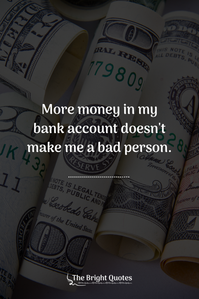 More money in my bank account doesn't make me a bad person.