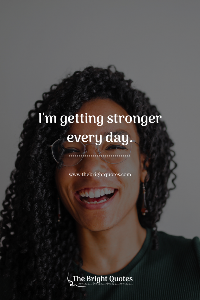 I'm getting stronger every day.