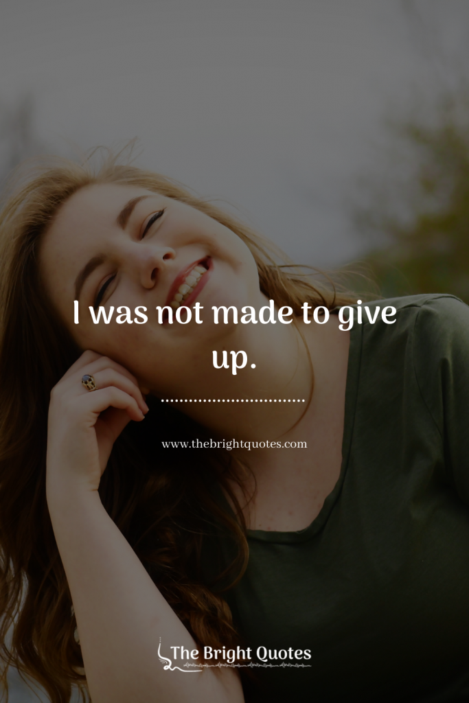 I was not made to give up.