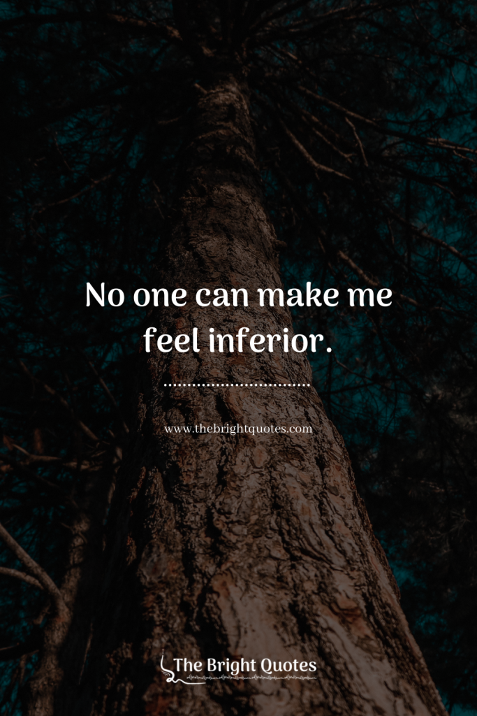 No one can make me feel inferior.