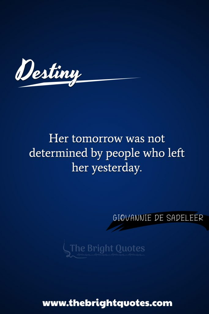 """""""Her tomorrow was not determined by people who left her yesterday."""""""