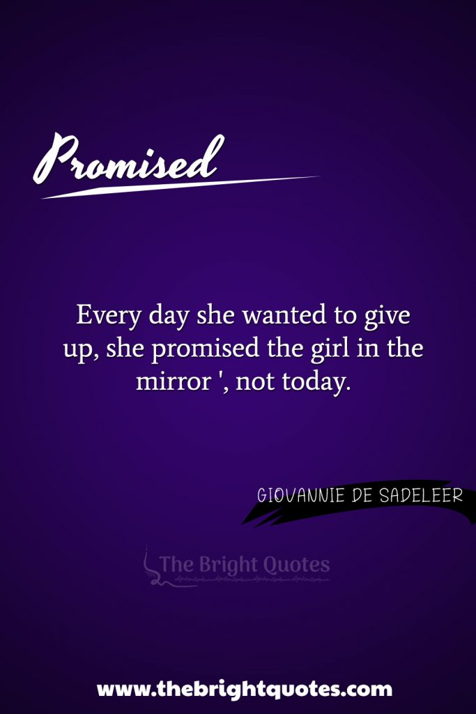 """""""Every day she wanted to give up, she promised the girl in the mirror 'not today."""""""
