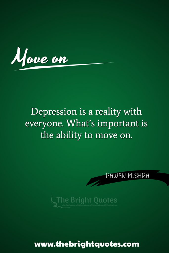 """""""Depression is a reality with everyone. What's important is the ability to move on."""""""