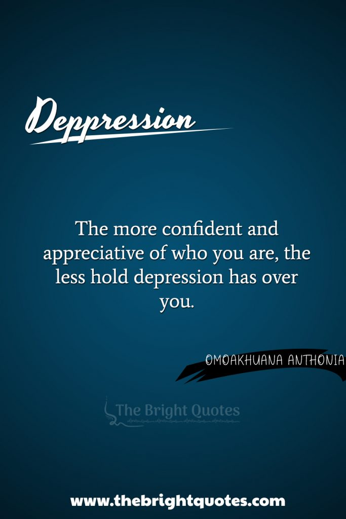 """""""The more confident and appreciative of who you are, the less hold depression has over you."""""""