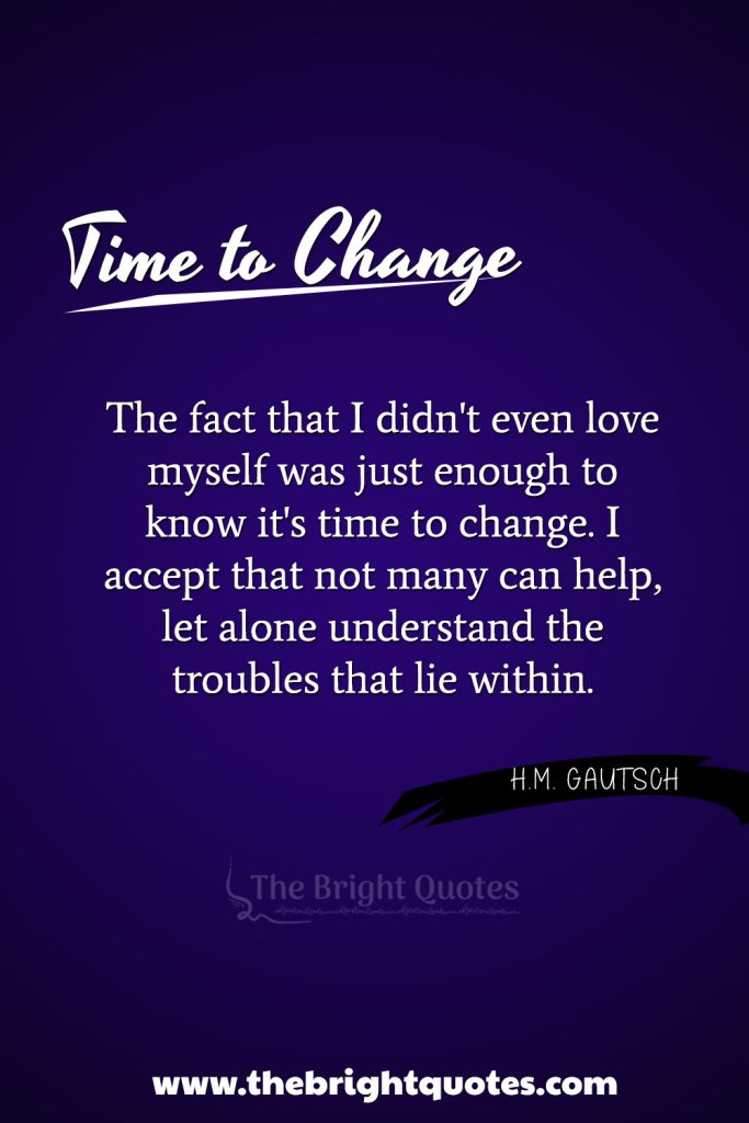 """""""The fact that I didn't even love myself was just enough to know it's time to change. I accept that not many are able to help, let alone, understand the troubles that lie within."""""""