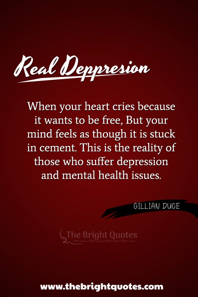 """""""When your heart cries because it wants to be free, But your mind feels as though it is stuck in cement. This is the reality of those who suffer depression and mental health issues."""""""