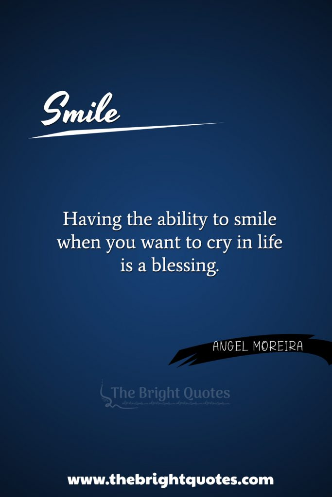 """""""Having the ability to smile when you want to cry in life is a blessing."""""""