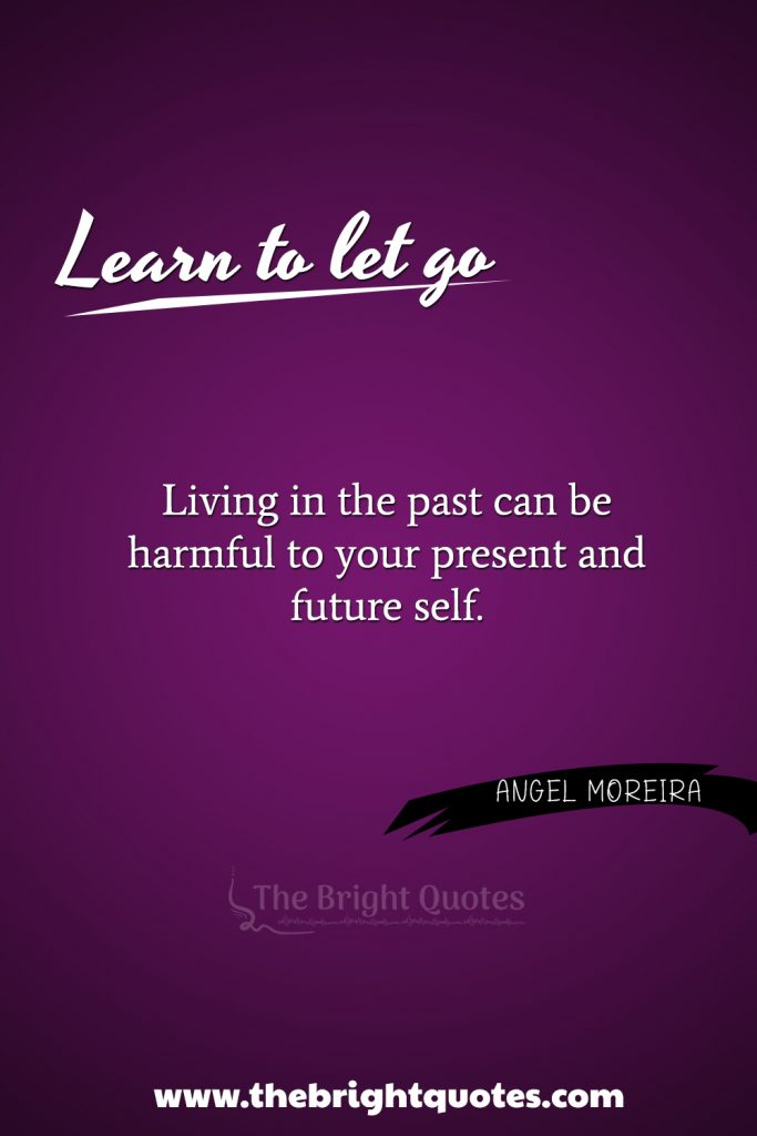 """""""Living in the past can be harmful to your present and future self."""""""