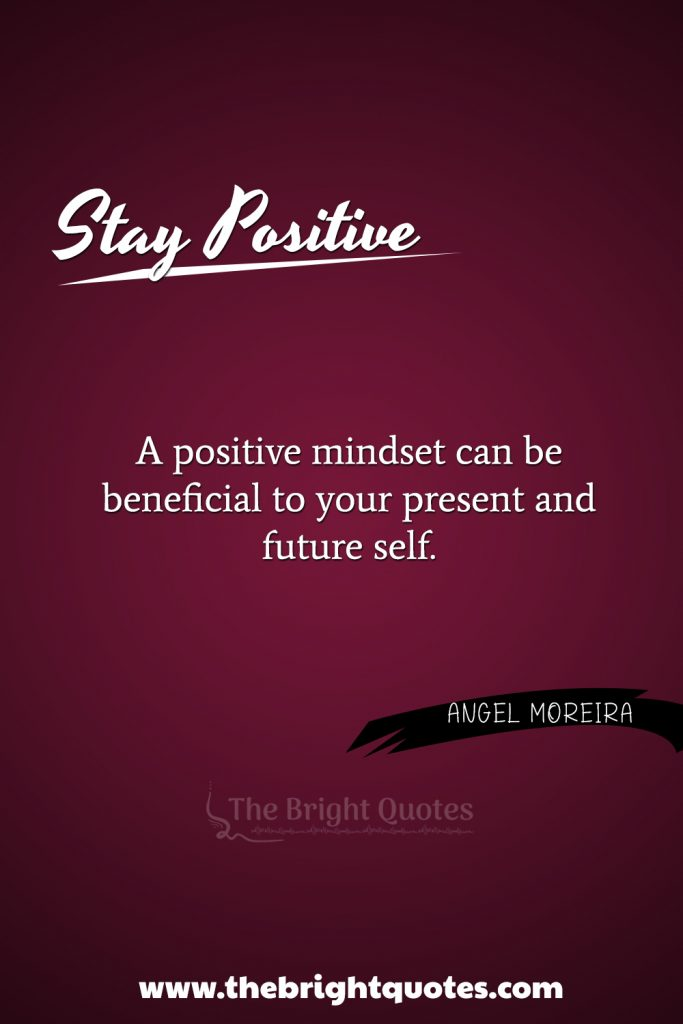 """""""A positive mindset can be beneficial to your present and future self."""""""