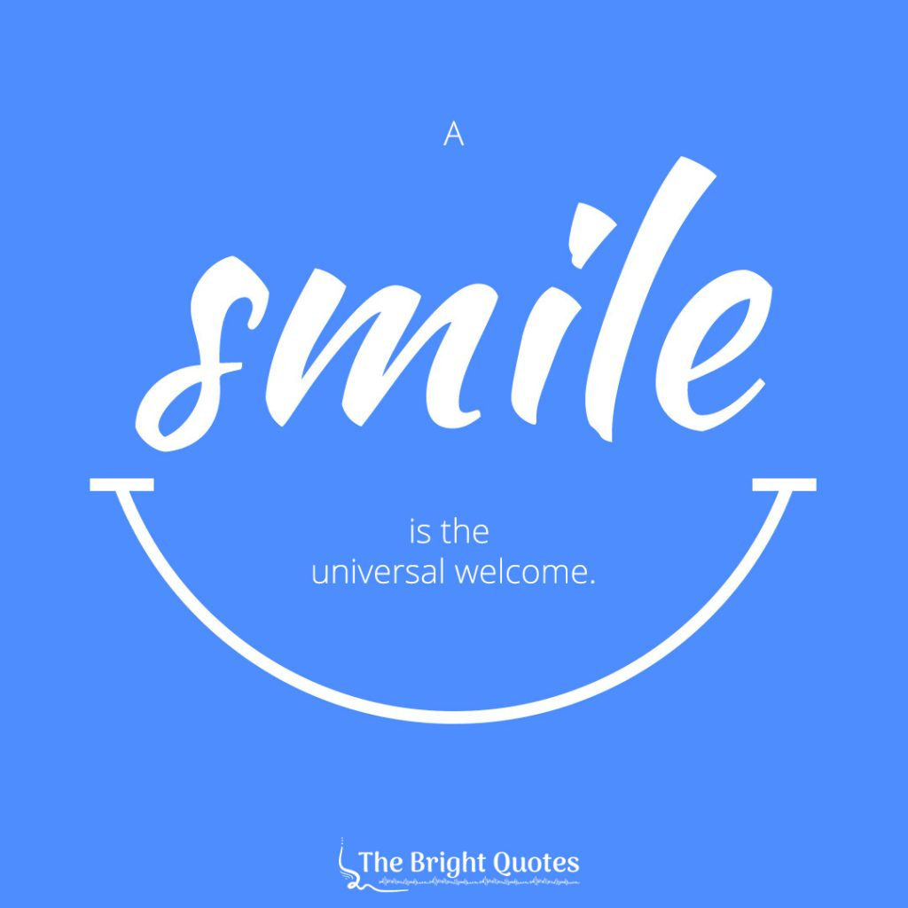 Smile is the universal welcome.