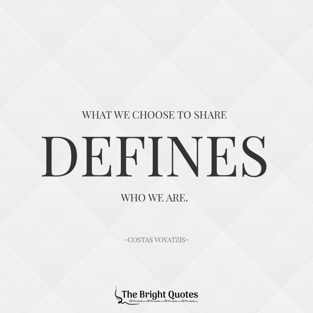 What we choose to share defines who we are. Costas Voyatzis