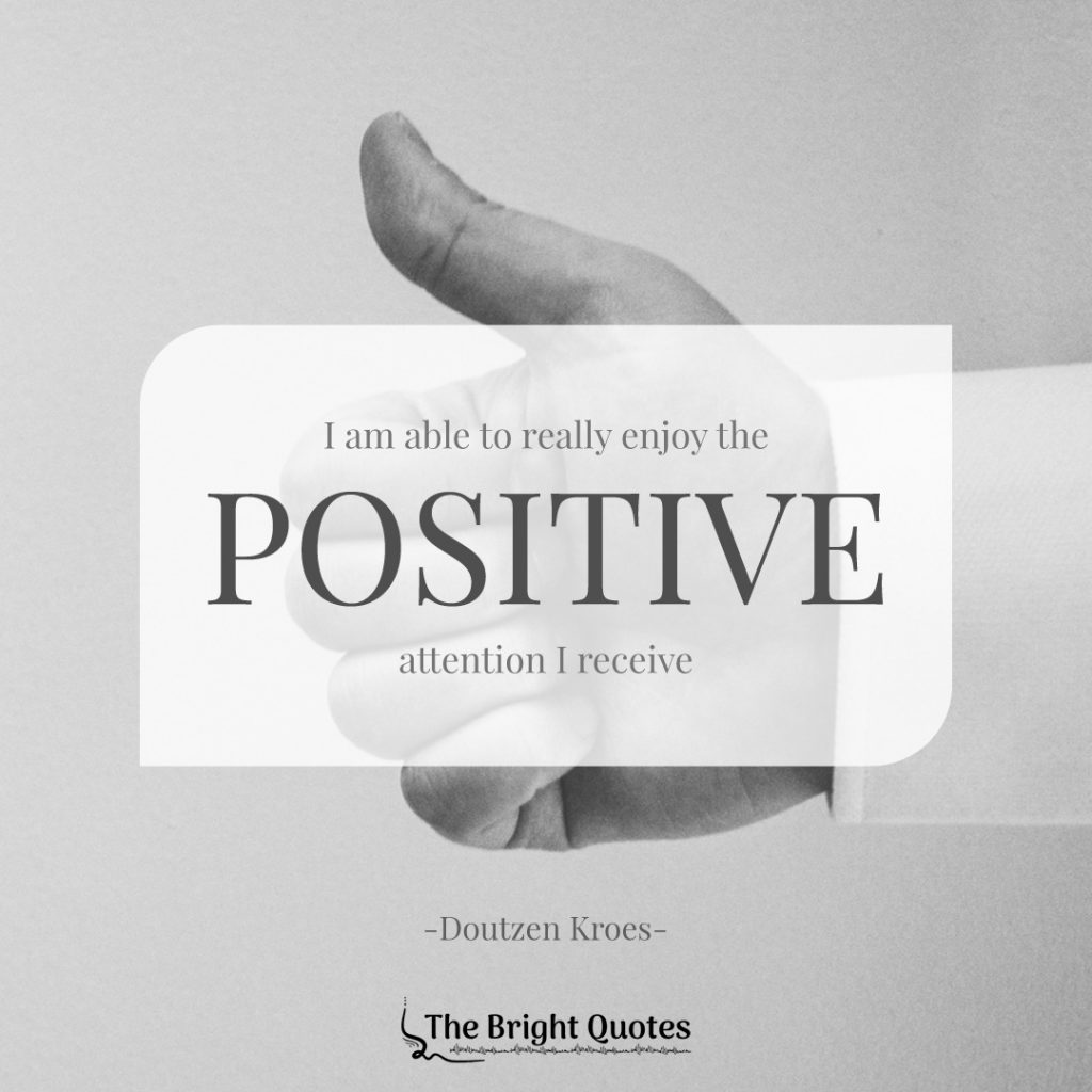I am able to really enjoy the positive attention I receive. Doutzen Kroes
