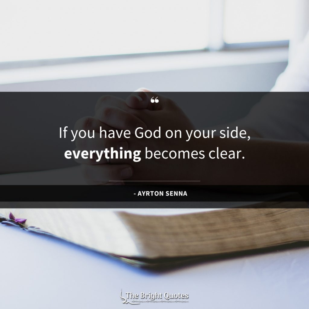 If you have God on your side, everything becomes clear.