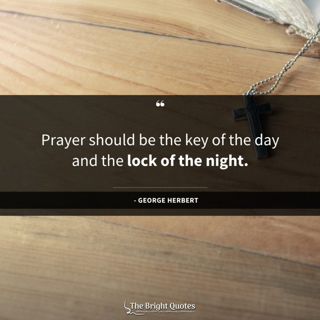 Prayer should be the key of the day and the lock of the night.