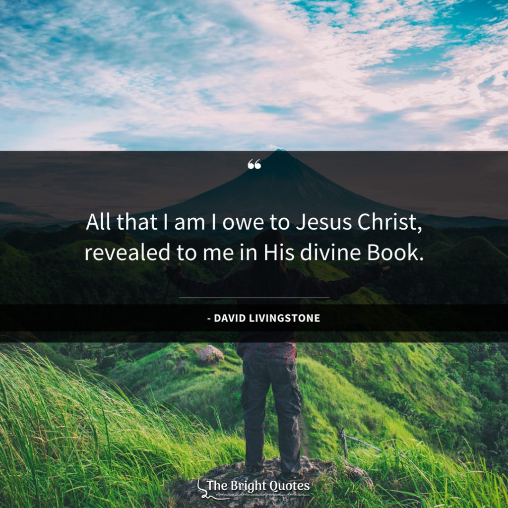 All that I am I owe to Jesus Christ, revealed to me in His divine Book.